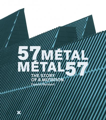 57 Métal - Métal 57, the story of a mutation, Francis Rambert, HYX