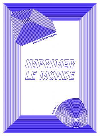 Imprimer le monde - HYX_Editions du Centre Pompidou