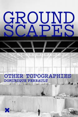 """""""Groundscapes - Other topographies"""", Dominique Perrault, HYX"""